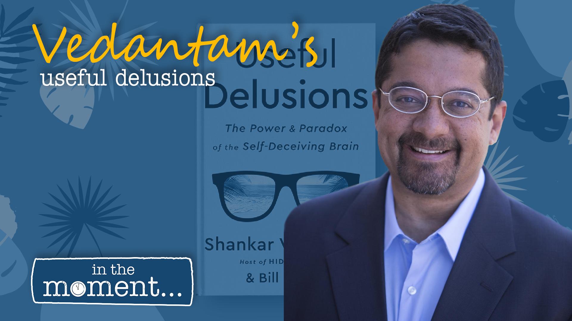 """In The Moment: 'Hidden Brain' Host Shankar Vedantam Talks """"Useful Delusions"""""""